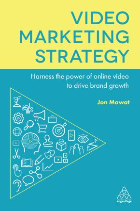 Video Marketing Strategy: Harness the power of online video to drive brand growth Jon Mowat